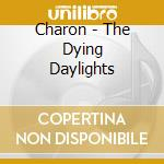 CD - CHARON - THE DYING DAYLIGHTS cd musicale di CHARON