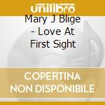 LOVE a IST SIGHT cd musicale di BLIGE MARY J.