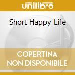 SHORT HAPPY LIFE cd musicale di EARPHONES