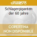 Schlagergiganten der 60 jahre cd musicale di Artisti Vari
