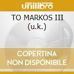 TO MARKOS III (u.k.) cd musicale di NIRVANA