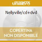 NELLYVILLE/CD+DVD cd musicale di NELLY