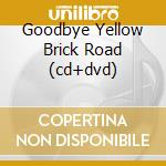 GOODBYE YELLOW BRICK ROAD (CD+DVD) cd musicale di Elton John