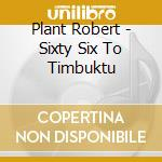 SIXTY SIX TO TIMBUKTU/The very best cd musicale di PLANT ROBERT