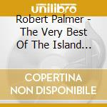 The very best of the island years cd musicale di Robert Palmer