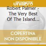 Robert Palmer - The Very Best Of The Island Years cd musicale di Robert Palmer