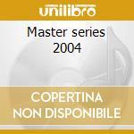 Master series 2004 cd musicale di Gilbert Montagne'