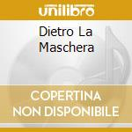 DIETRO LA MASCHERA cd musicale di STILO