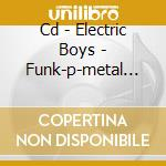 CD - ELECTRIC BOYS - FUNK-P-METAL CARPET RIDE cd musicale di Boys Electric