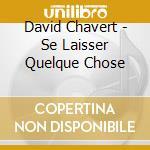 Se laisser quelque chose - cd+dvd - cd musicale di David Charvet