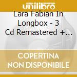 LARA FABIAN IN LONGBOX - 3 CD REMASTERED + BOOKLET + PHOTOS cd musicale di FABIAN LARA