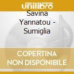 Savina Yannatou - Sumiglia cd musicale di Savina Yannatou