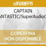 CAPTAIN FANTASTIC/SuperAudioCD cd musicale di JOHN ELTON
