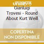Gianluigi Trovesi - Round About Weill cd musicale di TROVESI GIANLUIGI-COSCIA G.