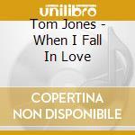 WHEN I FALL IN LOVE cd musicale di JONES TOM