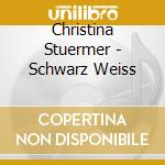 Christina Stuermer - Schwarz Weiss cd musicale