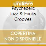 PSYCHEDELIC JAZZ & FUNKY GROOVES cd musicale di ARTISTI VARI