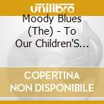 TO OUR CHILDREN'S.../Deluxe Ed.2CD cd musicale di Blues Moody