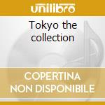 Tokyo the collection cd musicale di Artisti Vari