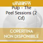THE PEEL SESSIONS/2CD cd musicale di PULP