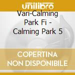 CALMING PARK FIVE cd musicale di ARTISTI VARI