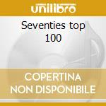 Seventies top 100 cd musicale di Artisti Vari