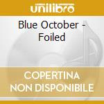 Blue October - Foiled cd musicale di BLUE OCTOBER