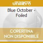 FOILED cd musicale di BLUE OCTOBER