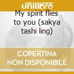 My spirit flies to you (sakya tashi ling) cd musicale di Monks Buddhist