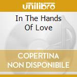 IN THE HANDS OF LOVE cd musicale di GRIGOLO VITTORIO