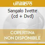 SANGALO IVETTE   (CD + DVD) cd musicale di SANGALO IVETE