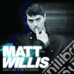 Don't let it go to waste cd musicale di Matt Willis