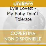 My baby don't tolerate cd musicale di Lyle Lovett
