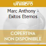 Marc Anthony - Exitos Eternos cd musicale di ANTHONY MARC