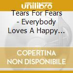 EVERYBODY LOVES A HAPPY ENDING cd musicale di TEARS FOR FEARS