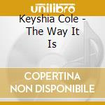 THE WAY IT IS cd musicale di COLE KEYSHIA