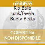RIO BAILE FUNK/FAVELA BOOTY BEATS cd musicale di ARTISTI VARI