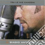 TRA LE MIE CANZONI cd musicale di Biagio Antonacci