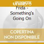 Frida - Something's Going On cd musicale di Frida