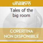 Tales of the big room cd musicale