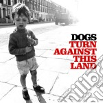 Turn against this land cd musicale di Dogs