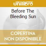 BEFORE THE BLEEDING SUN cd musicale di ETERNAL TEARS OF SOR