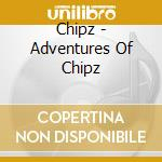 Adventures of chipz cd musicale di Chipz
