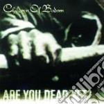 Children Of Bodom - Are You Dead Yet cd musicale di CHILDREN OF BODOM