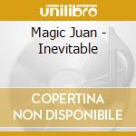 Inevitable cd musicale di Juan Magic