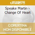 CHANGE OF HEART cd musicale di Martin Speake