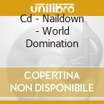 CD - NAILDOWN - WORLD DOMINATION cd musicale di NAILDOWN