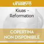 CD - KIUAS - REFORMATION cd musicale di KIUAS
