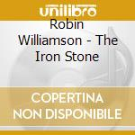 Robin Williamson - The Iron Stone cd musicale di Robin Williamson