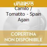 Camilo / Tomatito - Spain Again cd musicale di Camilo michael & tomatito